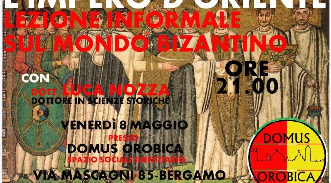 IMPERO D'ORIENTE, LEZIONE INFORMALE SUL MONDO BIZANTINO